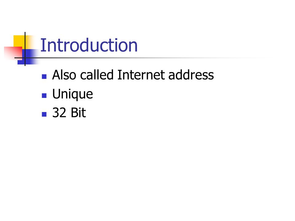 Introduction Also called Internet address Unique 32 Bit