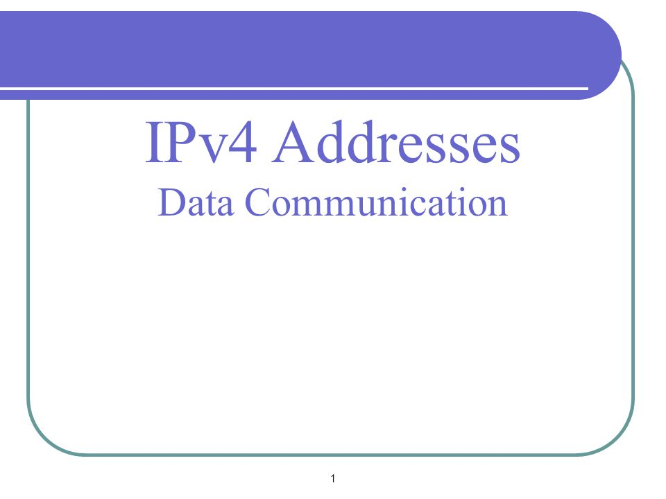 1 IPv4 Addresses Data Communication