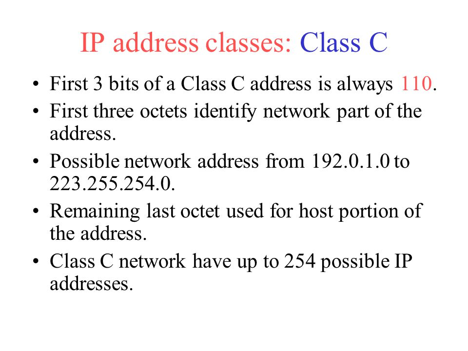 First 3 bits of a Class C address is always 110. First three octets identify network part of the address. Possible network address from 192.0.1.0 to 2