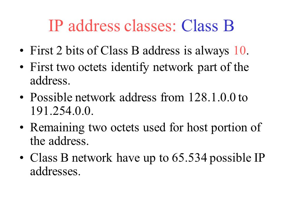 First 2 bits of Class B address is always 10. First two octets identify network part of the address. Possible network address from 128.1.0.0 to 191.25