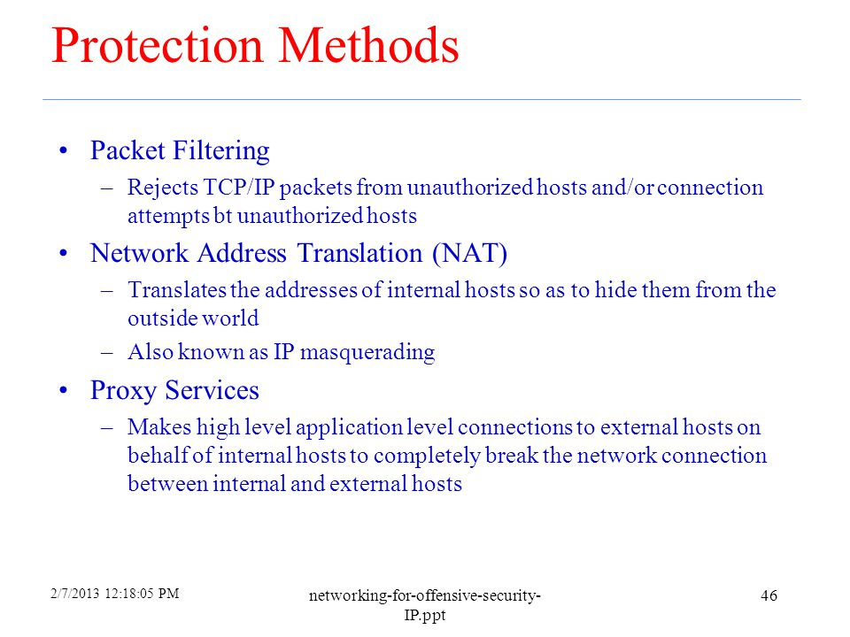 2/7/2013 12:18:05 PM networking-for-offensive-security- IP.ppt 45 Firewalls Sits between two networks –Used to protect one from the other –Places a bo