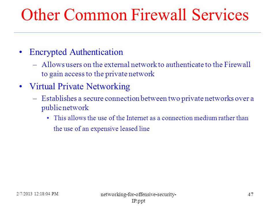 2/7/2013 12:18:05 PM networking-for-offensive-security- IP.ppt 46 Protection Methods Packet Filtering –Rejects TCP/IP packets from unauthorized hosts
