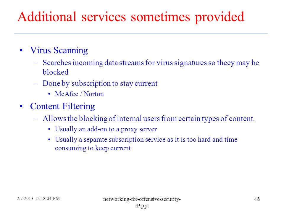2/7/2013 12:18:04 PM networking-for-offensive-security- IP.ppt 47 Other Common Firewall Services Encrypted Authentication –Allows users on the externa