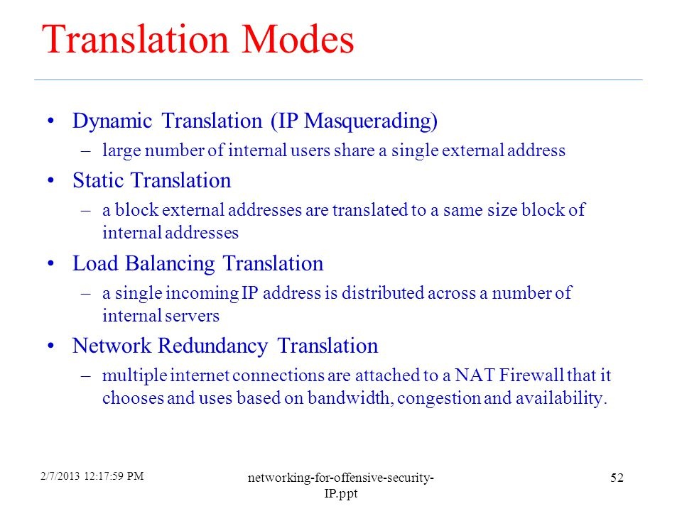 2/7/2013 12:18:01 PM networking-for-offensive-security- IP.ppt 51 Network Address Translation RFC-1631 A short term solution to the problem of the dep