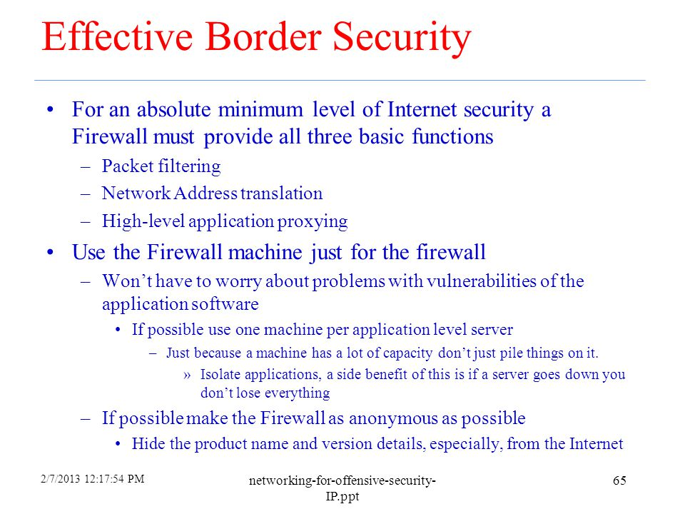 2/7/2013 12:17:54 PM networking-for-offensive-security- IP.ppt 64 VPNs (more) Many firewall products include VPN capabilities But, most Operating Syst