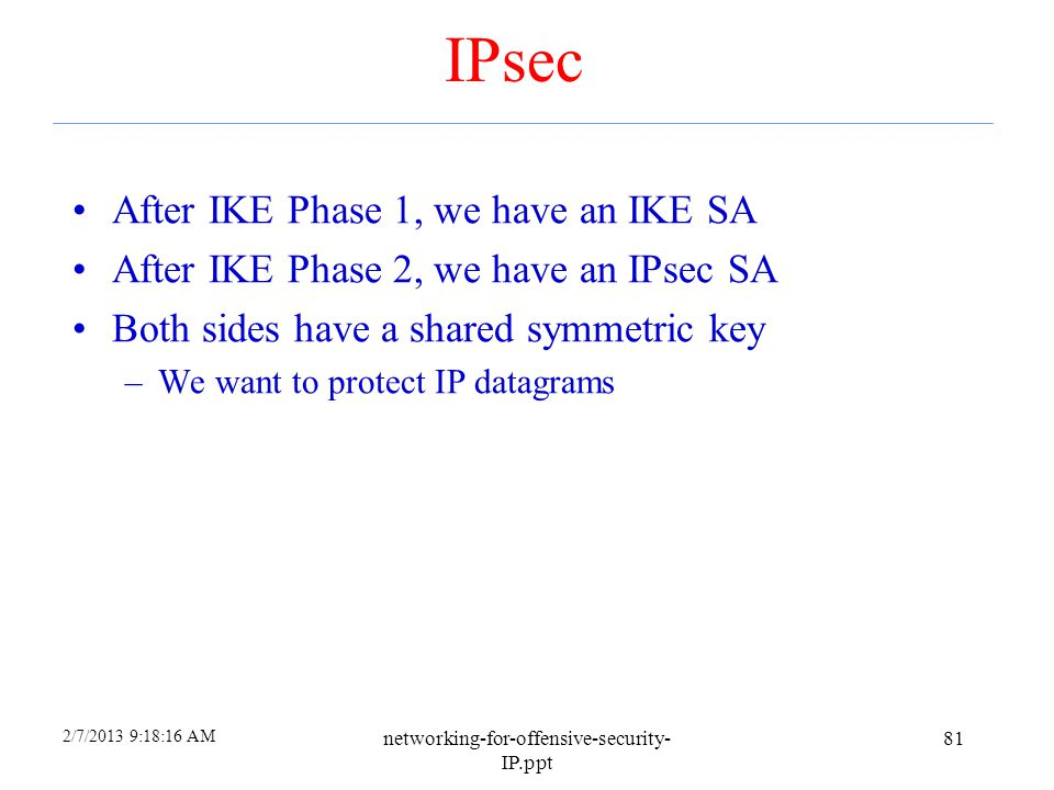 2/7/2013 9:18:16 AM networking-for-offensive-security- IP.ppt 80 IKE Phase 2 Phase 1 establishes IKE SA Phase 2 establishes IPsec SA Comparison to SSL