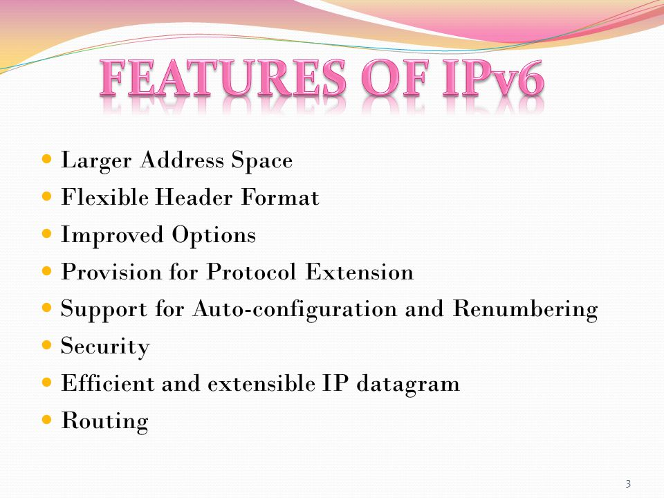 Larger Address Space Flexible Header Format Improved Options Provision for Protocol Extension Support for Auto-configuration and Renumbering Security