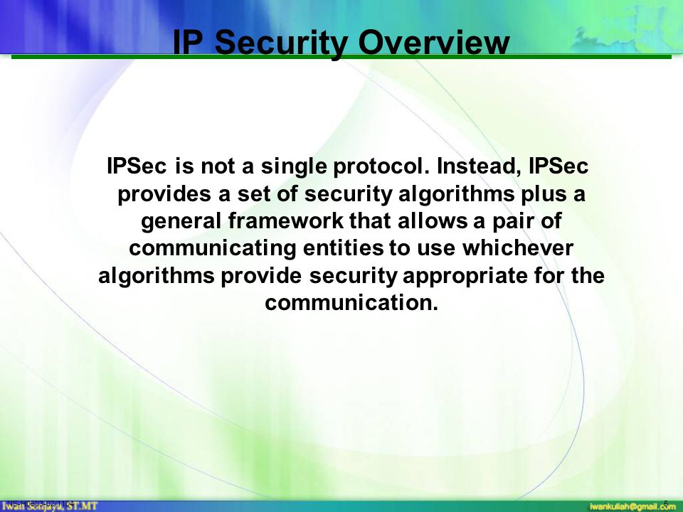 NS-H0503-02/11045 IP Security Overview IPSec is not a single protocol.