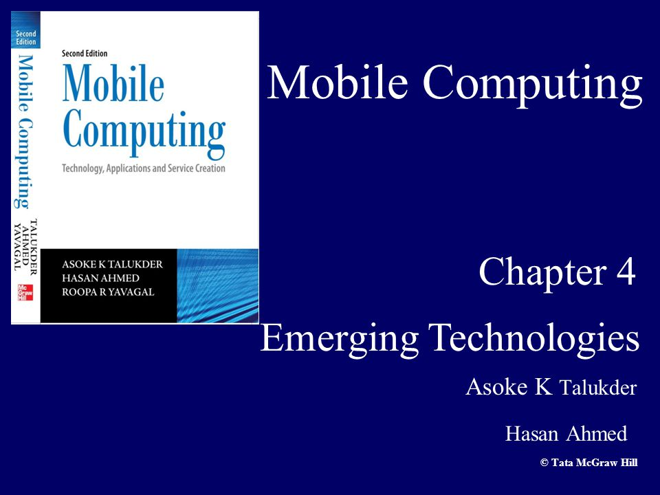 Mobile Computing Asoke K Talukder Hasan Ahmed © Tata McGraw Hill Chapter 4 Emerging Technologies