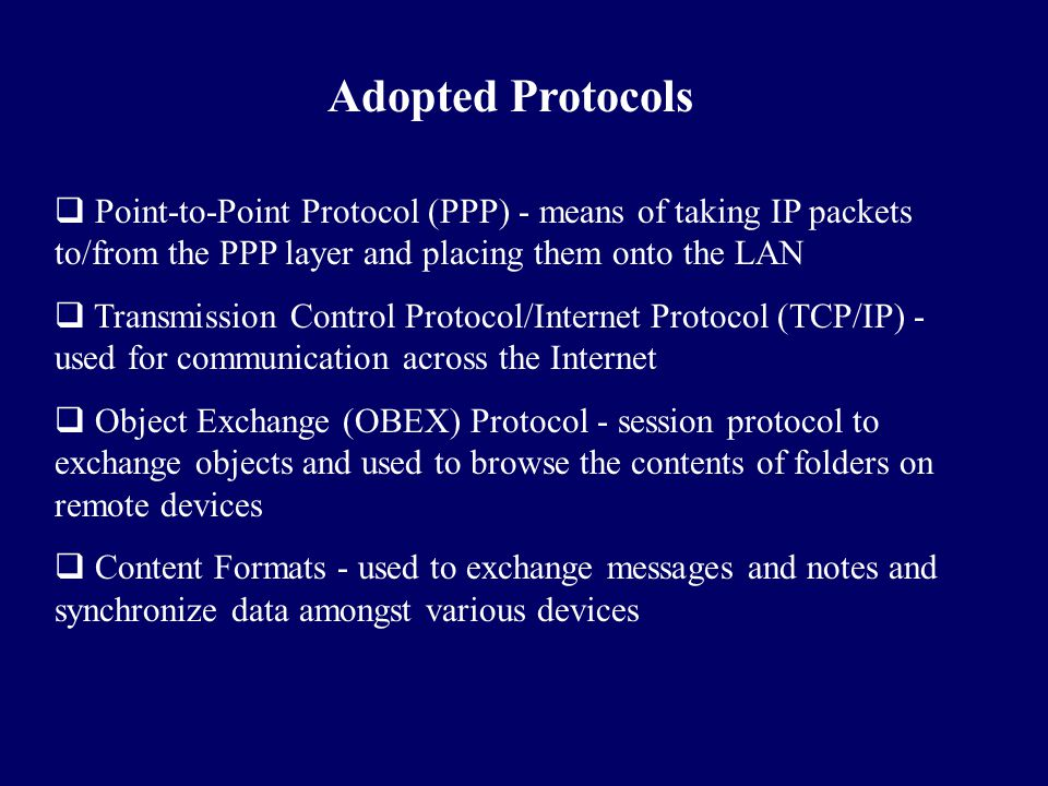 Adopted Protocols  Point-to-Point Protocol (PPP) - means of taking IP packets to/from the PPP layer and placing them onto the LAN  Transmission Cont