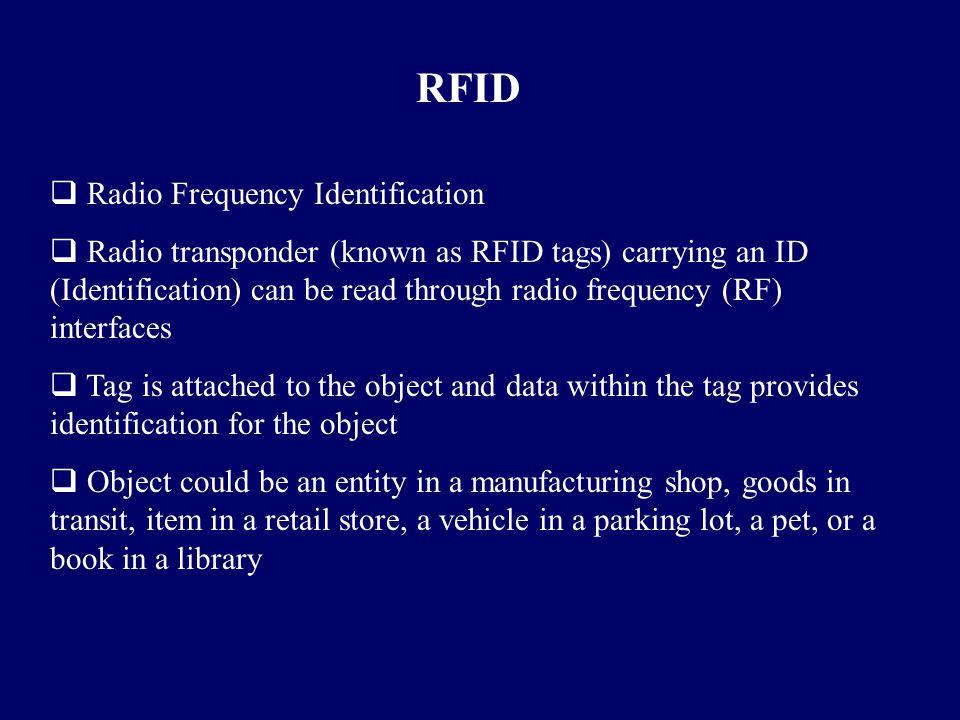 RFID  Radio Frequency Identification  Radio transponder (known as RFID tags) carrying an ID (Identification) can be read through radio frequency (RF