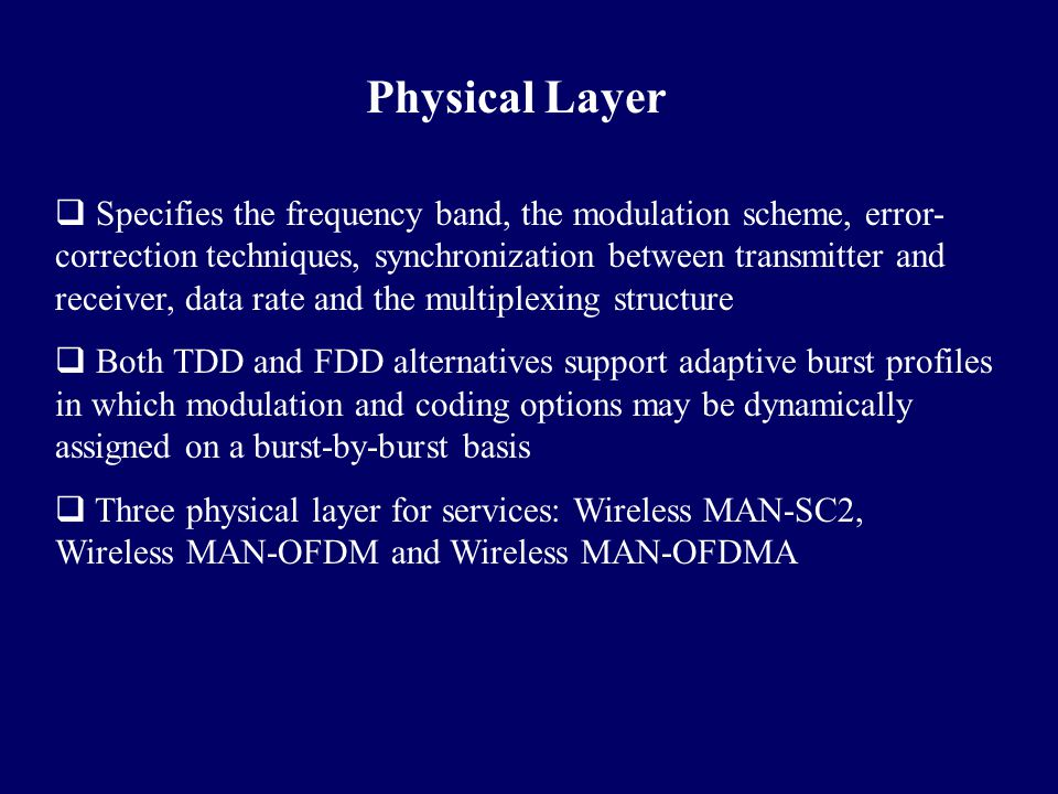 Physical Layer  Specifies the frequency band, the modulation scheme, error- correction techniques, synchronization between transmitter and receiver,