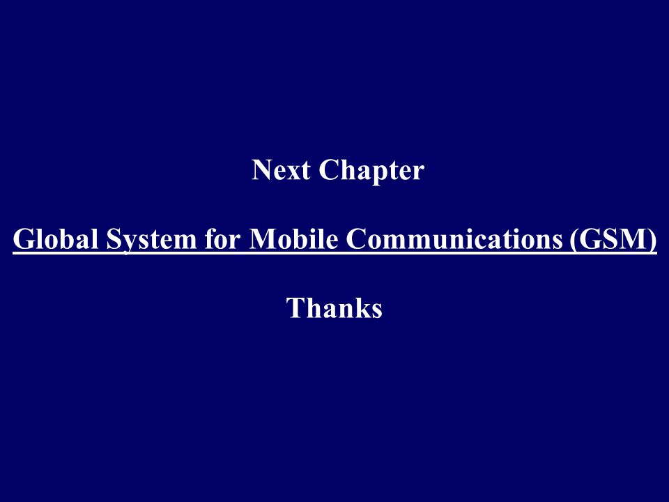 Next Chapter Global System for Mobile Communications (GSM) Thanks