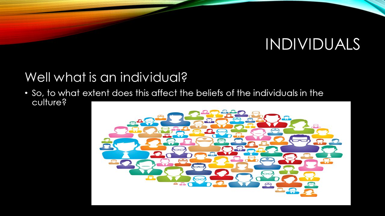 INDIVIDUALS Well what is an individual.