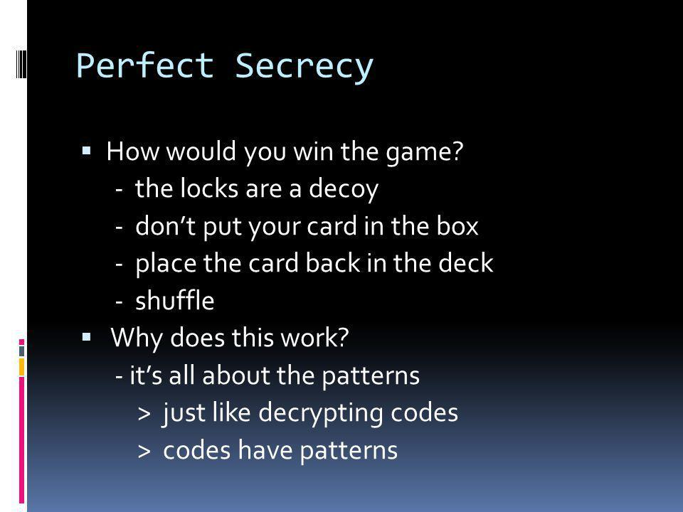 Perfect Secrecy  How would you win the game.