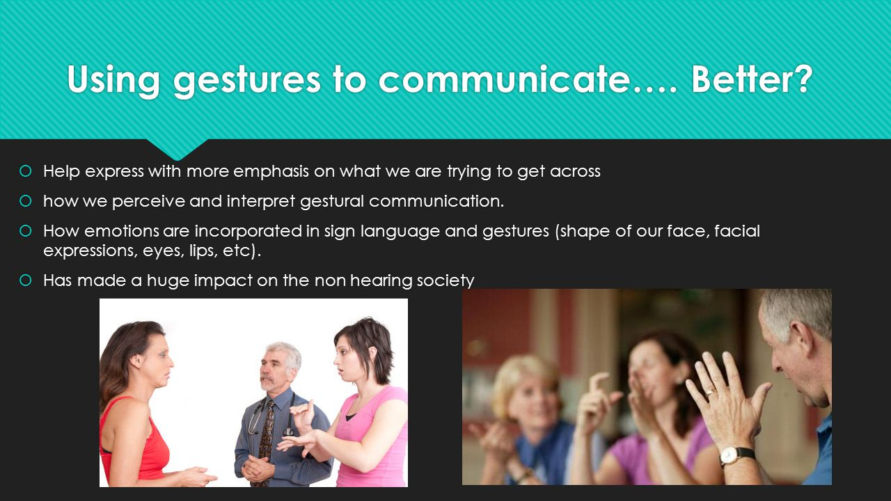 Using gestures to communicate…. Better.