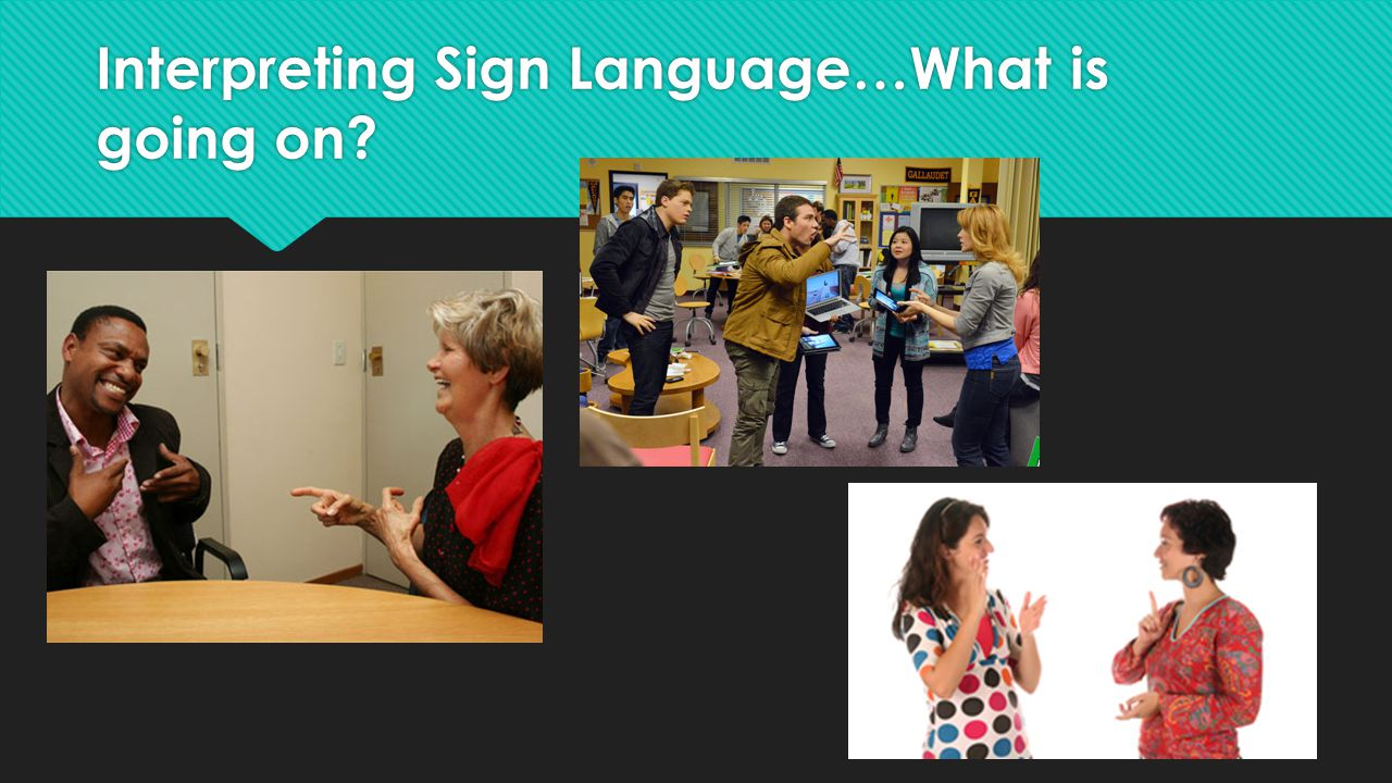 Interpreting Sign Language…What is going on?