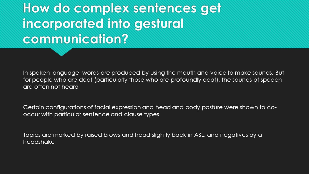 How do complex sentences get incorporated into gestural communication? In spoken language, words are produced by using the mouth and voice to make sou