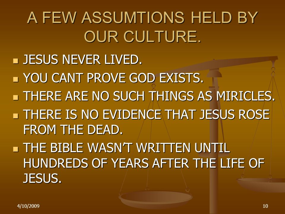 4/10/200910 A FEW ASSUMTIONS HELD BY OUR CULTURE. JESUS NEVER LIVED.