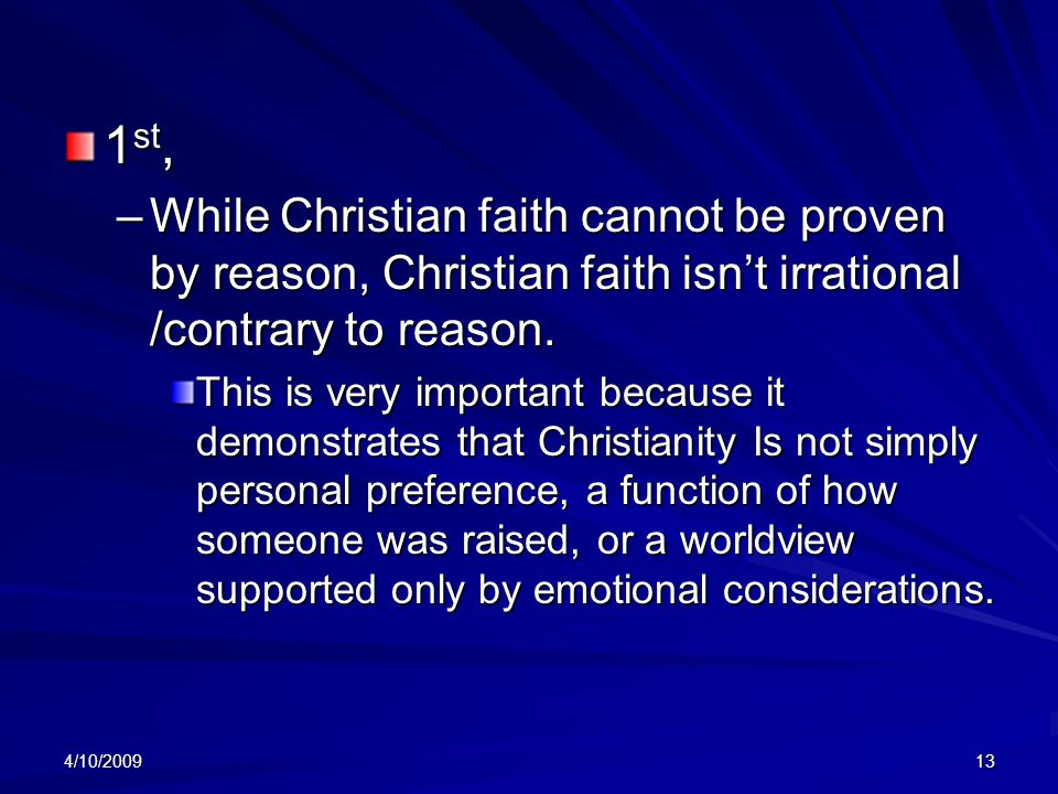 4/10/ st, –While Christian faith cannot be proven by reason, Christian faith isn't irrational /contrary to reason.