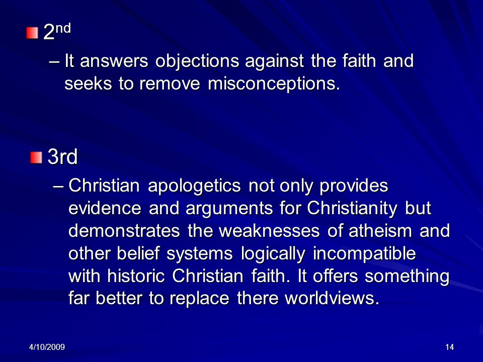 4/10/200914 2 nd –It answers objections against the faith and seeks to remove misconceptions.