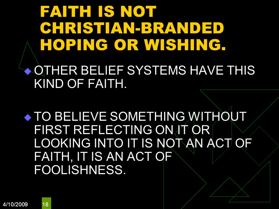4/10/2009 18 FAITH IS NOT CHRISTIAN-BRANDED HOPING OR WISHING.