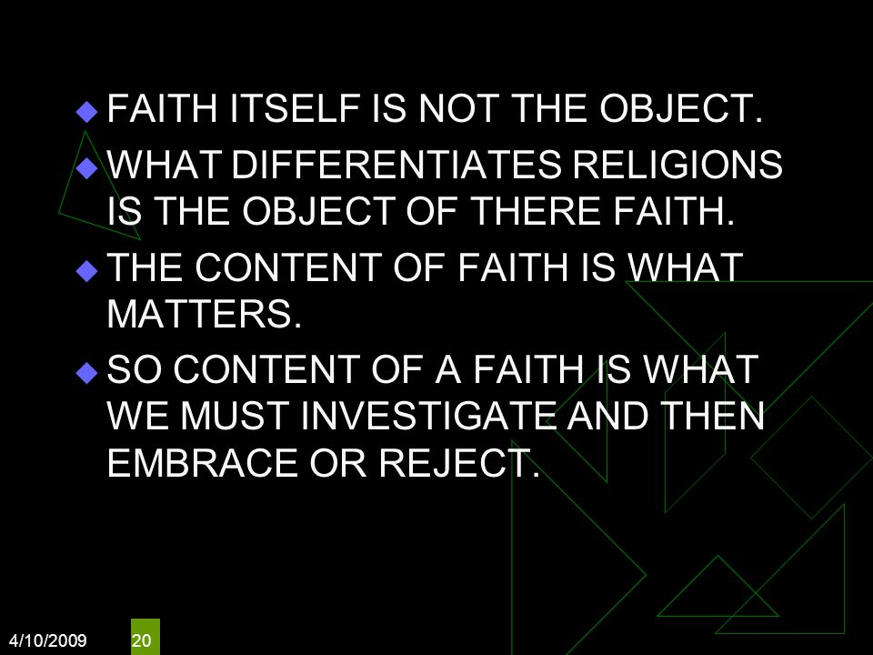 4/10/2009 20  FAITH ITSELF IS NOT THE OBJECT.
