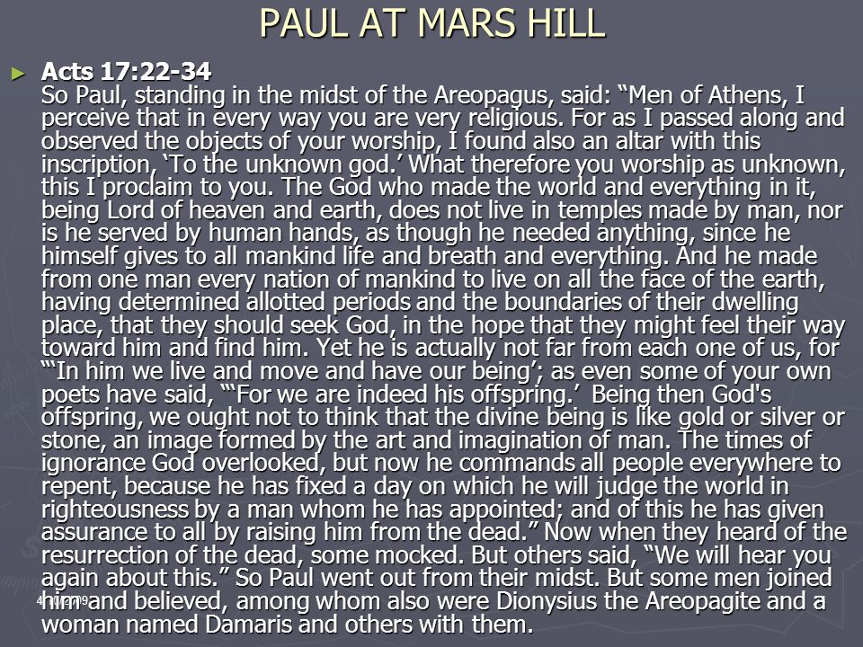 4/10/200924 PAUL AT MARS HILL ► Acts 17:22-34 So Paul, standing in the midst of the Areopagus, said: Men of Athens, I perceive that in every way you are very religious.