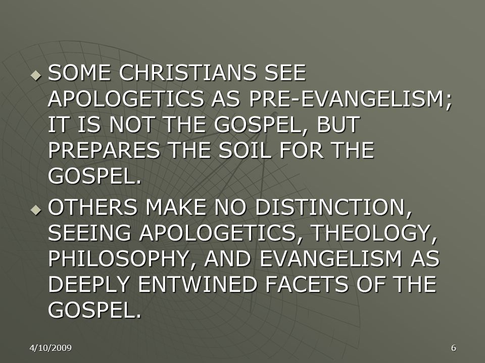 4/10/20096  SOME CHRISTIANS SEE APOLOGETICS AS PRE-EVANGELISM; IT IS NOT THE GOSPEL, BUT PREPARES THE SOIL FOR THE GOSPEL.
