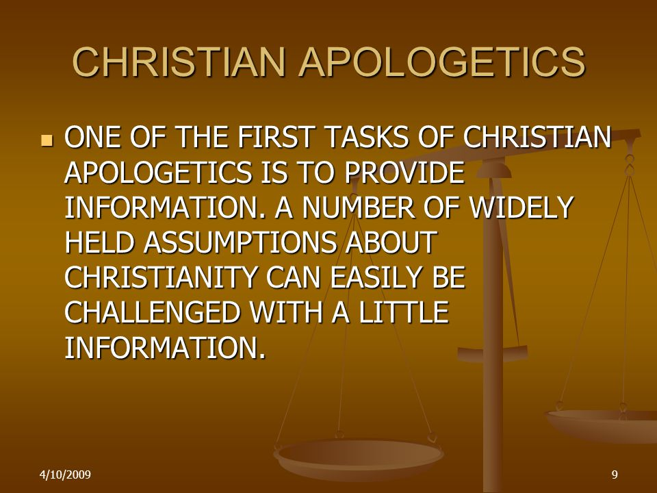 4/10/20099 CHRISTIAN APOLOGETICS ONE OF THE FIRST TASKS OF CHRISTIAN APOLOGETICS IS TO PROVIDE INFORMATION.