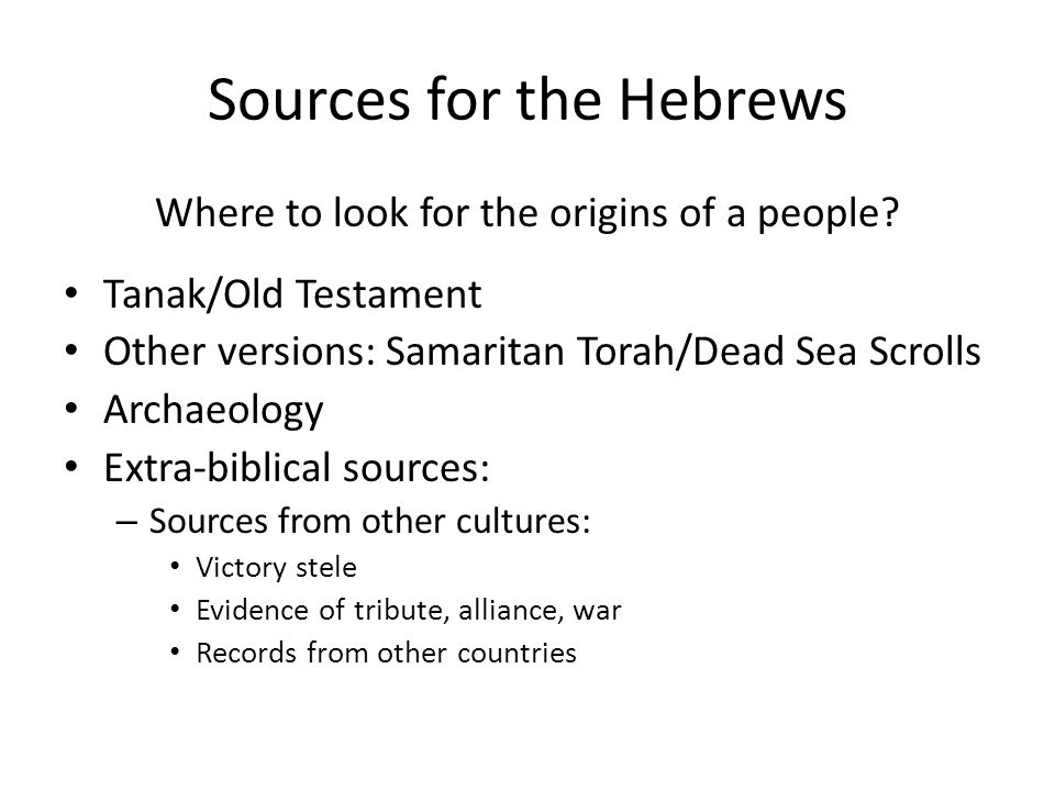 Sources for the Hebrews Where to look for the origins of a people.