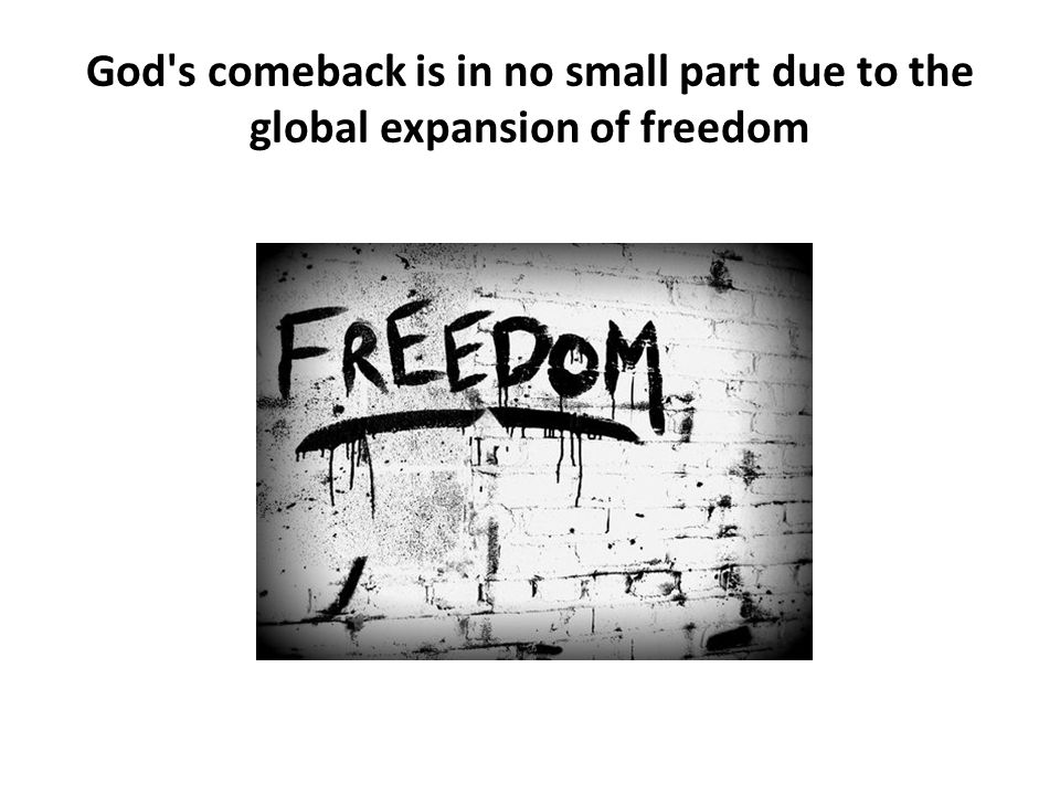 God's comeback is in no small part due to the global expansion of freedom