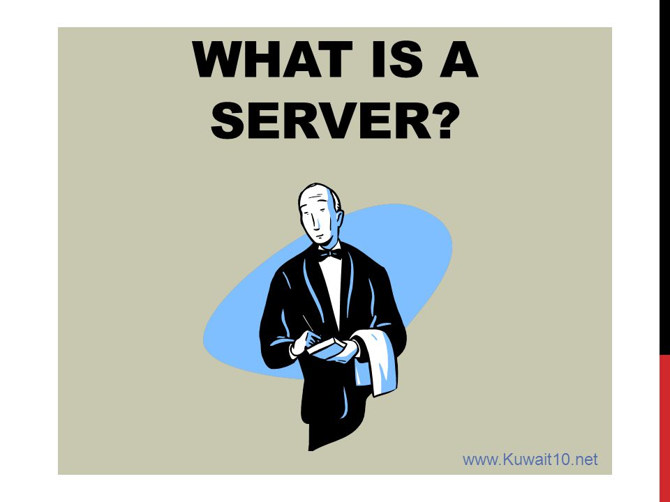WHAT IS A SERVER www.Kuwait10.net