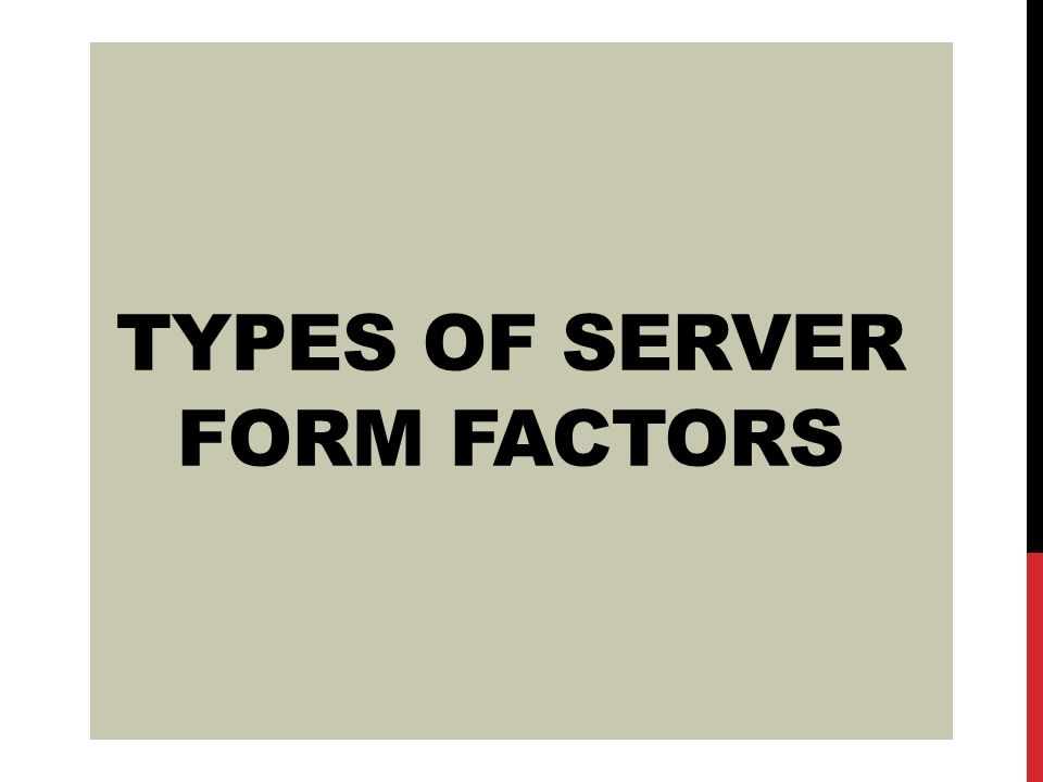 TYPES OF SERVER FORM FACTORS
