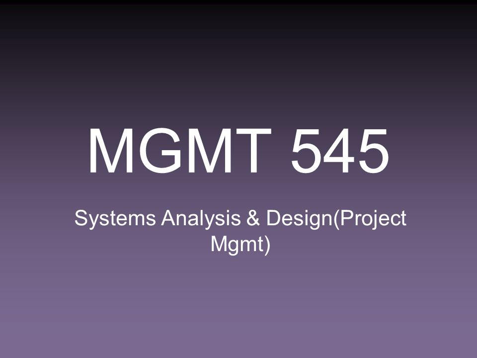 MGMT 545 Systems Analysis & Design(Project Mgmt)
