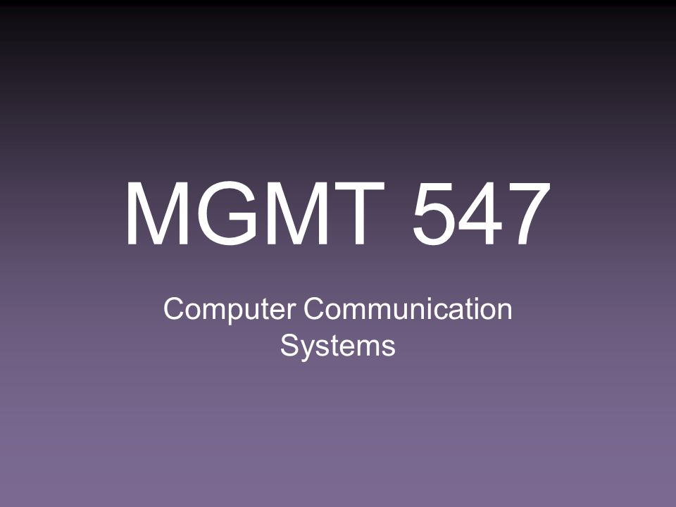 MGMT 547 Computer Communication Systems