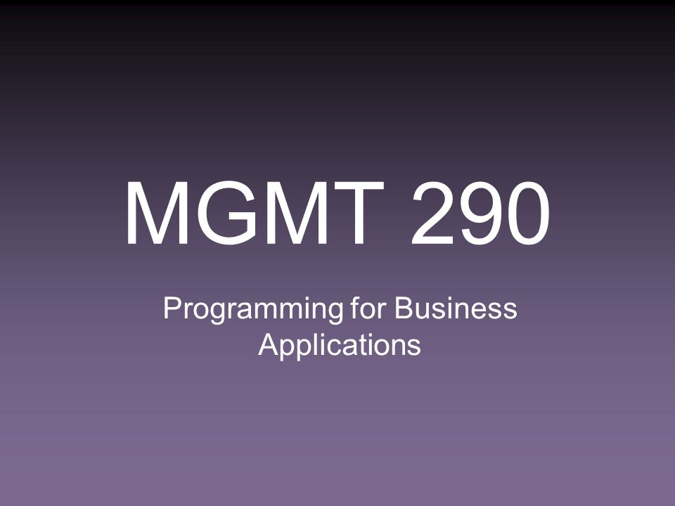 MGMT 290 Programming for Business Applications