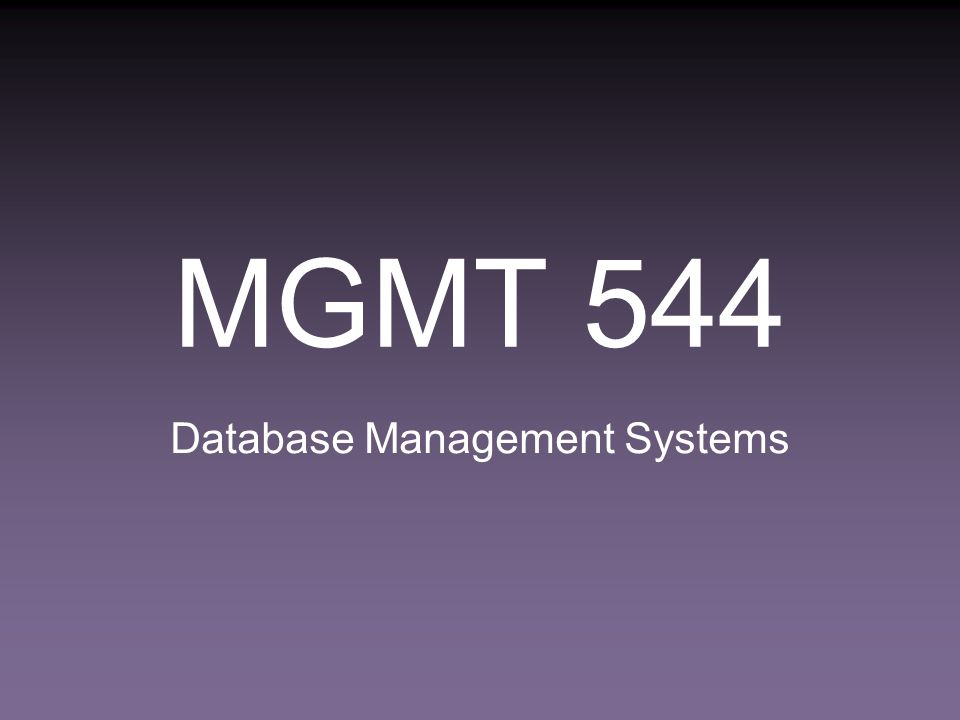 MGMT 544 Database Management Systems