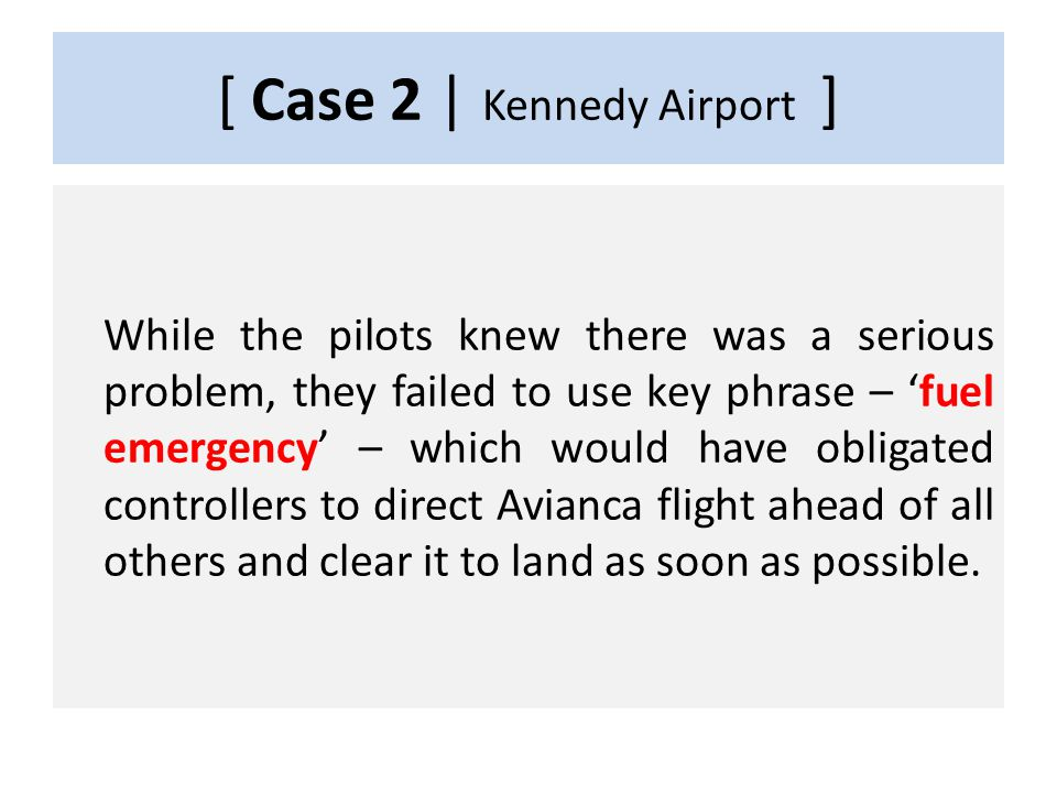 [ Case 2 | Kennedy Airport ] In 1990, Colombian Avianca pilots, after several holding patterns caused by bad weather, told controllers as they neared New York Kennedy Airport that their Boeing 707 was 'running low on fuel'.
