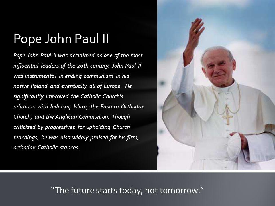 Pope John Paul II was acclaimed as one of the most influential leaders of the 20th century.