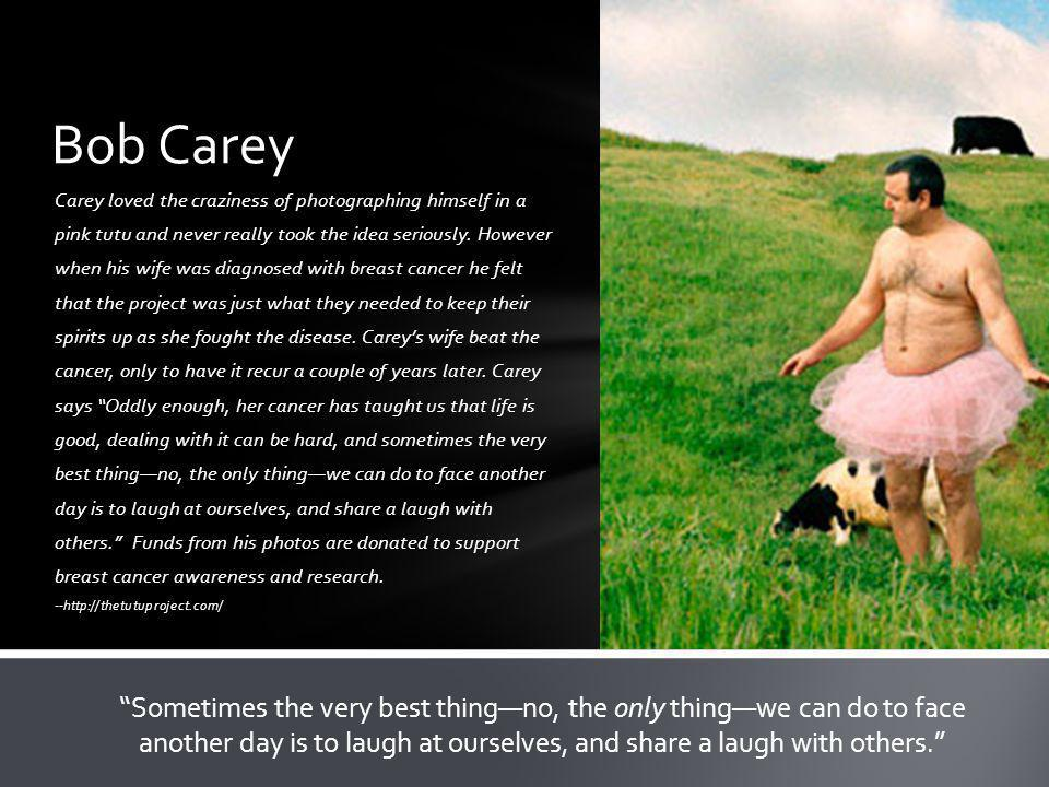 Carey loved the craziness of photographing himself in a pink tutu and never really took the idea seriously.