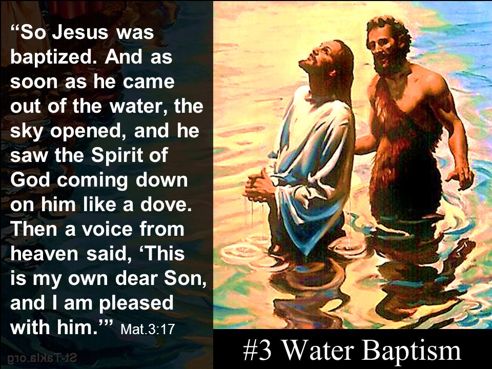 #3 Water Baptism Baptism of Jesus A picture of Salvation! Jesus didn't need to die to an old sinful life or rise up to a new life, but He wanted to se