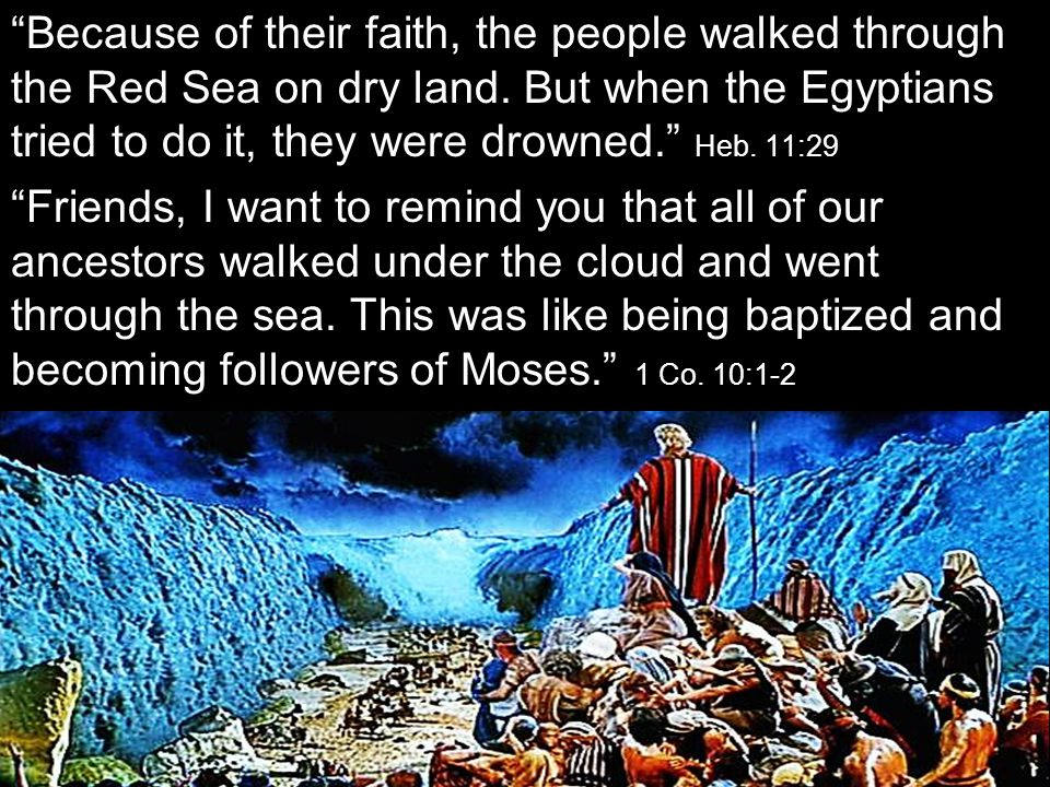 Egypt was sinful and under God's judgment. Moses led the Hebrew Children out by faith. The waters of death came. They came out of the waters with a ne