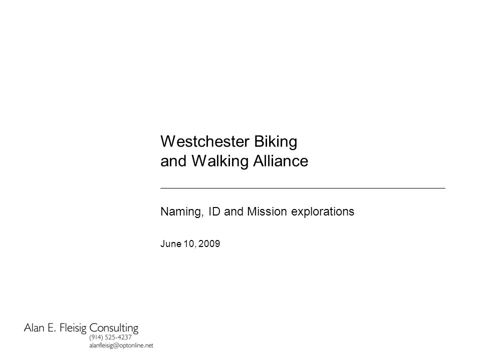 Westchester Biking and Walking Alliance Naming, ID and Mission explorations June 10, 2009
