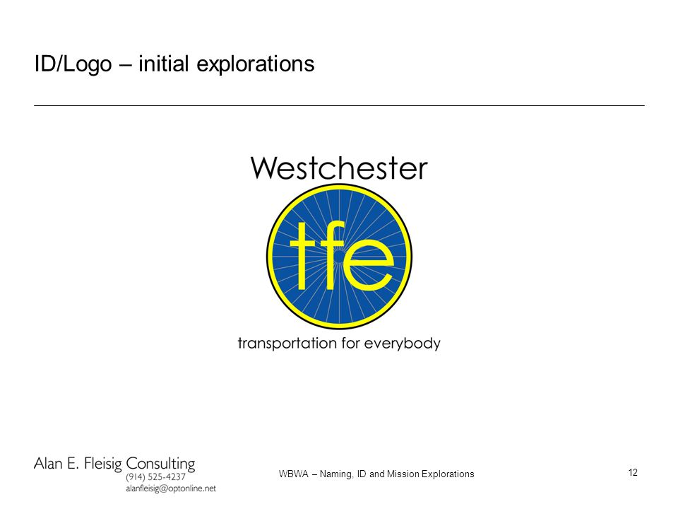 WBWA – Naming, ID and Mission Explorations 12 ID/Logo – initial explorations