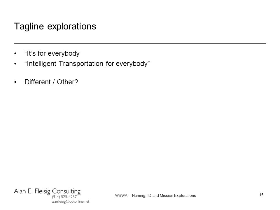 """WBWA – Naming, ID and Mission Explorations 15 Tagline explorations """"It's for everybody """"Intelligent Transportation for everybody"""" Different / Other?"""