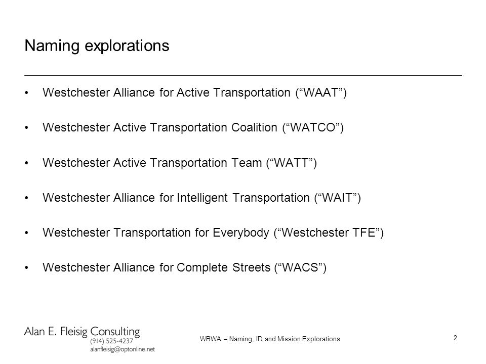 """WBWA – Naming, ID and Mission Explorations 2 Naming explorations Westchester Alliance for Active Transportation (""""WAAT"""") Westchester Active Transporta"""