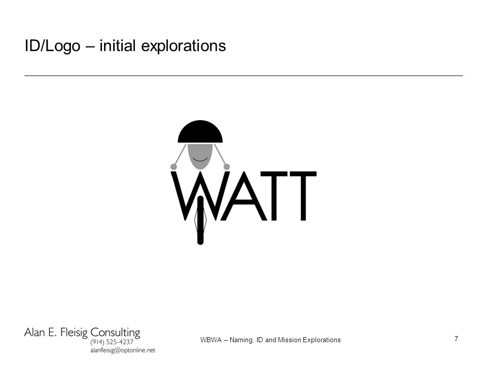 WBWA – Naming, ID and Mission Explorations 7 ID/Logo – initial explorations