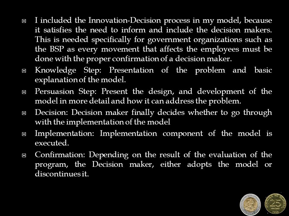  I included the Innovation-Decision process in my model, because it satisfies the need to inform and include the decision makers. This is needed spec