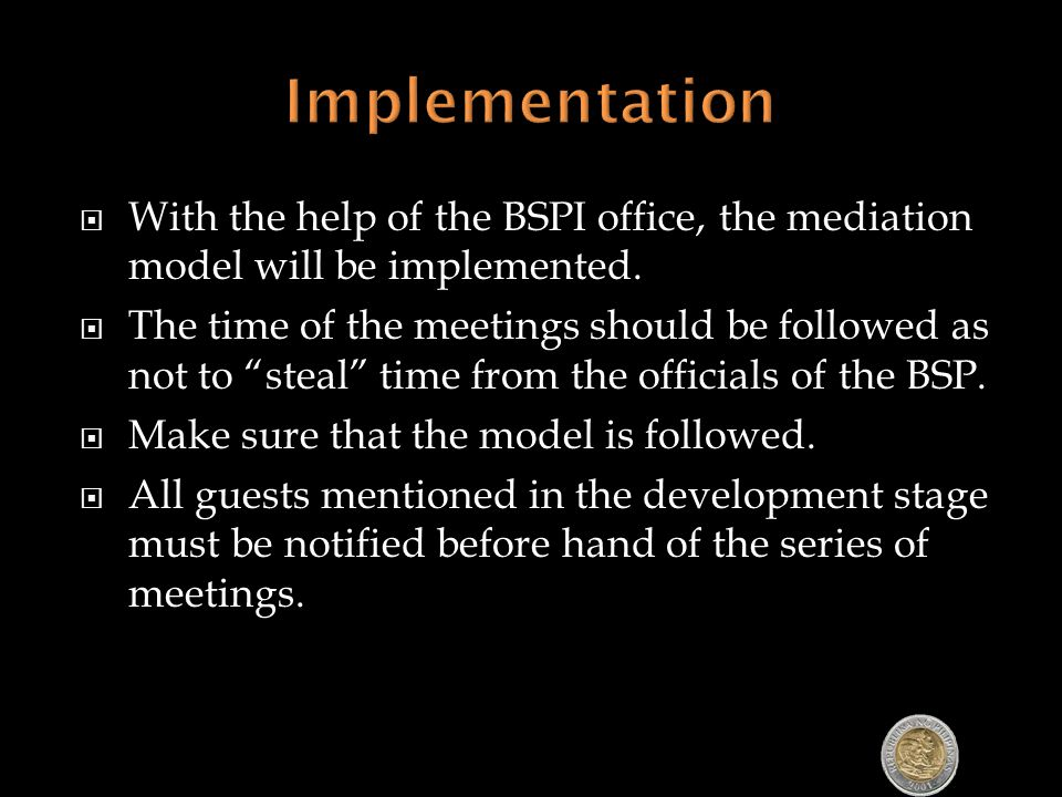 " With the help of the BSPI office, the mediation model will be implemented.  The time of the meetings should be followed as not to ""steal"" time from"